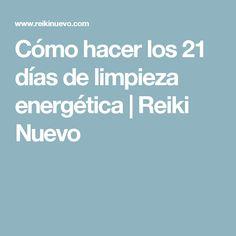 Cómo hacer los 21 días de limpieza energética   Reiki Nuevo