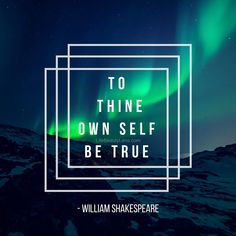 To Thine Own Self Be True - William Shakespeare   #quote #quoteoftheday #shakespeare #northernlights