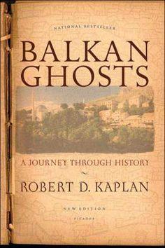 Balkan Ghosts: A Journey through History, Robert Kaplan.