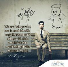 """""""Somos seres que estamos en conflicto con nosotros mismos y con los otros. Es este conflicto el que se está manifestando en el mundo externo."""" - Sri Bhagaván."""