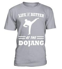 Life is Better At The Dojang Awesome Taekwondo Shirt