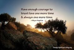 Have-enough-courage-to-trust-love-one-more-time-and-always-one-more-time