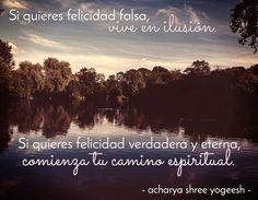 """... """"Si quieres felicidad falsa, vive en ilusión. Si quieres felicidad verdadera y eterna, comienza tu camino espiritual."""" - Acharya Shree Yogeesh."""
