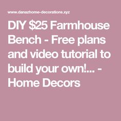 DIY $25 Farmhouse Bench - Free plans and video tutorial to build your own!... - Home Decors