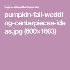 pumpkin-fall-wedding-centerpieces-ideas.jpg (600×1663)