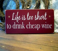 Life is too short to drink cheap wine Painted by CountryWorkshop, $15.95