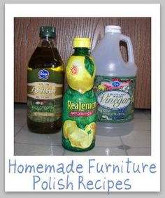 Homemade furniture polish using lemon juice, water, and olive oil OR vinegar and olive oil
