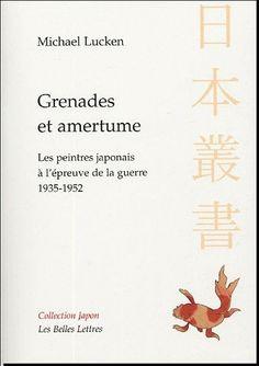 Michael Lucken, Grenades et amertume. Les Peintres japonais à l'épreuve de la guerre. 1935-1952.