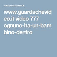 www.guardachevideo.it video 777 ognuno-ha-un-bambino-dentro