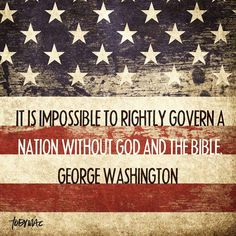 George Washington Quote - He believes in the Teaching of the Bible.