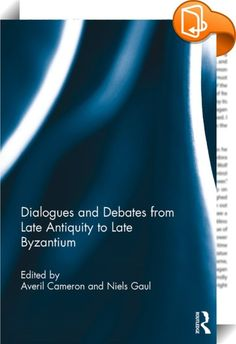 Dialogues and Debates from Late Antiquity to Late Byzantium    :   Dialogues and Debates from Late Antiquity to Late Byzantium offers the first overall discussion of the literary and philosophical dialogue tradition in Greek from imperial Rome to the end of the Byzantine empire and beyond. Sixteen case studies combine theoretical approaches with in-depth analysis and include comparisons with the neighbouring Syriac, Georgian, Armenian and Latin traditions. Following an introduction and...