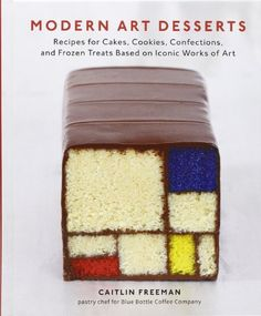 Modern Art Desserts: Recipes for Cakes, Cookies, Confections, and Frozen Treats Based on Iconic Works of Art by Caitlin Freeman