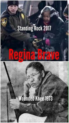 Regina Brave (b. 1941) - Wounded Knee (1973)/Standing Rock (2017)  Regina Brave, a survivor of Wounded Knee II in 1973, was released in February of 2017 after being arrested for standing up for treaty rights against police who raided Oceti Sakowin.