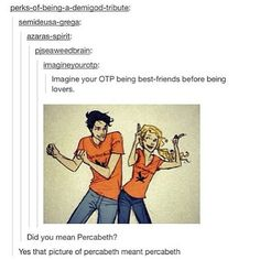 Percabeth, the OTP that was best friends before they were lovers.