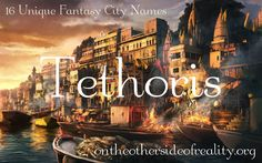 On the Other Side of Reality: 16 Unique Fantasy City Names Fantasy Town Names, Fantasy Kingdom Names, Fantasy Character Names, Fantasy Places, Fantasy World, Fantasy Story, Book Names, Kid Names, Pretty Names