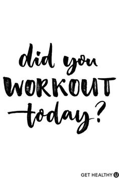 Did you workout today?