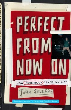 Perfect from Now On: How Indie Rock Saved My Life by John Sellers,http://www.amazon.com/dp/0743277090/ref=cm_sw_r_pi_dp_gZWXsb0K0VS98G6R