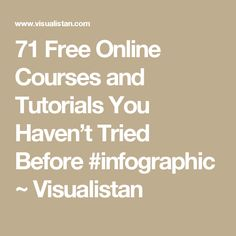 71 Free Online Courses and Tutorials You Haven't Tried Before #infographic ~ Visualistan