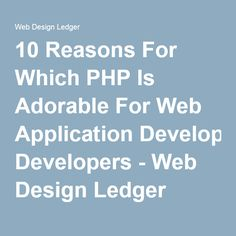 10 Reasons For Which PHP Is Adorable For Web Application Developers - Web Design Ledger