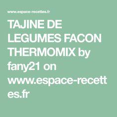 TAJINE DE LEGUMES FACON THERMOMIX by fany21 on www.espace-recettes.fr