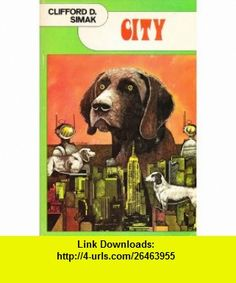 City by Clifford D. Simak by Clifford D. Simak by Clifford D. Simak Clifford D. Simak ,   ,  , ASIN: B002QCMNJ6 , tutorials , pdf , ebook , torrent , downloads , rapidshare , filesonic , hotfile , megaupload , fileserve