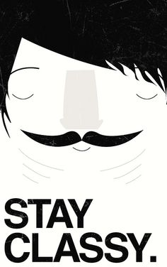 Stay Classy! #moustache