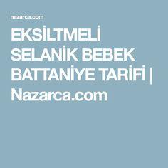 EKSİLTMELİ SELANİK BEBEK BATTANİYE TARİFİ | Nazarca.com