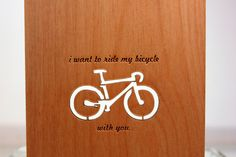 Wood card: I want to ride my bicycle...with you (laser cut bicycle). $10.00, via Etsy.