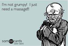 Don't be Grumpy Schedule yourself a Massage and Feel Good