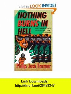 Nothing Burns in Hell (9780812564952) Philip Jose Farmer , ISBN-10: 0812564952  , ISBN-13: 978-0812564952 ,  , tutorials , pdf , ebook , torrent , downloads , rapidshare , filesonic , hotfile , megaupload , fileserve