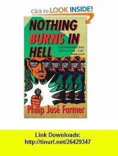 Nothing Burns in Hell (9780812564952) Philip Jose Farmer , ISBN-10: 0812564952  , ISBN-13: 978-0812564952 ,  , tutorials , pdf , ebook , torrent , downloads , rapidshare , filesonic , hotfile , megaupload , fileserve