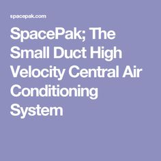 SpacePak; The Small Duct High Velocity Central Air Conditioning System