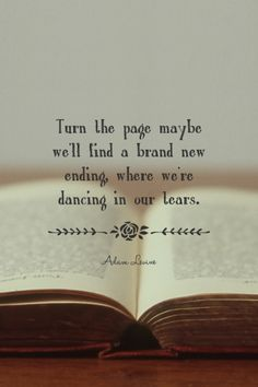 Turn the page maybe we'll find a brand new ending, where we're dancing in our tears. - Adam Levine at Spoken.ly