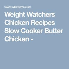 Weight Watchers Chicken Recipes Slow Cooker Butter Chicken -