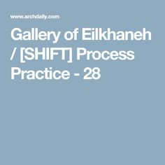 Gallery of Eilkhaneh / [SHIFT] Process Practice - 28