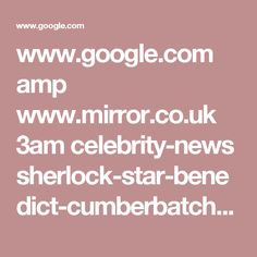 www.google.com amp www.mirror.co.uk 3am celebrity-news sherlock-star-benedict-cumberbatch-show-10512033.amp