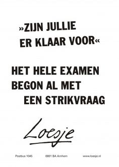 Zijn jullie er klaar voor het hele examen begon al met een strikvraag School Quotes, School Humor, This Is Us Quotes, Quotes For Kids, Sarcastic Quotes, Funny Quotes, Teachers Be Like, Exam Quotes, School Stress