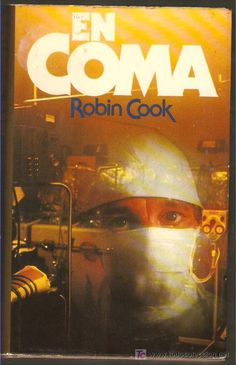 EN COMA - ROBIN COOK  Coma es la primera gran novela de Robin Cook, publicada por Signet Book en 1977.1 Contrariamente al mito popular, Coma fue precedido por la novela menos conocida, Médico Interno (también publicada por Signet Book) en 1973