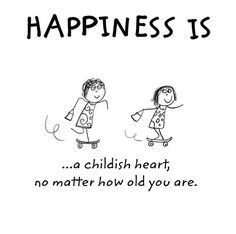 Happiness is a childish heart, no matter how old you are Happy Quotes, Positive Quotes, Best Quotes, Funny Quotes, Life Quotes, Make Me Happy, Happy Life, Are You Happy, I'm Happy