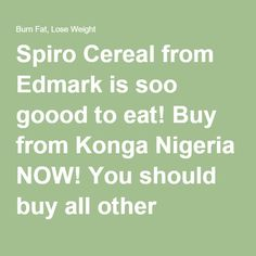Spiro Cereal from Edmark is soo goood to eat! Buy from Konga Nigeria NOW! You should buy all other edmark health products including mrt weight loss smoothie securely online.