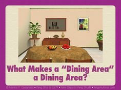The dining area, in Feng Shui, represents the Health, Family and Community Life Area, regardless of where it is located in the bagua map. The dining area is symbolic of how you manage your health a…