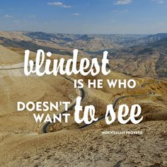 """Blindest is he who doesn't want to see."" - Norwegian proverb. 30 Inspiring Quotes to Live By. Know some one looking for a recruiter we can help and we'll reward you travel to anywhere in the world. Email me, carlos@recruitingforgood.com"