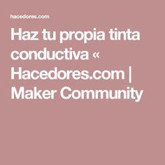 Haz tu propia tinta conductiva « Hacedores.com | Maker Community