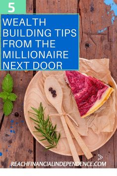 If you want to be the next addition to the millionaire list, pay attention to these 5 wealth building tips from the millionaire next door who's already there.
