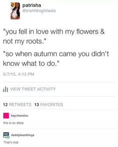 You fell in love with my flowers and not my roots. So when autumn came, you didn't know what to do. Poem Quotes, Lyric Quotes, Daily Quotes, Sad Quotes, Words Quotes, Best Quotes, Wise Words, Favorite Quotes, Life Quotes