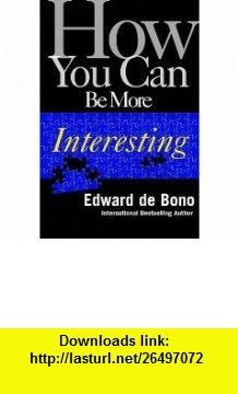 How You Can Be More Interesting (9781893224063) Edward de Bono , ISBN-10: 1893224066  , ISBN-13: 978-1893224063 ,  , tutorials , pdf , ebook , torrent , downloads , rapidshare , filesonic , hotfile , megaupload , fileserve