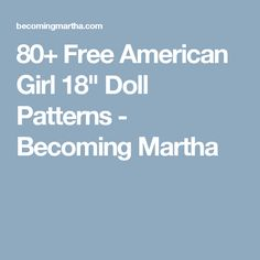 "80+ Free American Girl 18"" Doll Patterns - Becoming Martha"