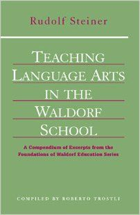 Teaching Language Arts in the Waldorf School: A Compendium of Excerpts From the Foundations of Waldo: Rudolf Steiner: 9781888365566: Amazon.com: Books