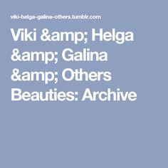 Viki & Helga & Galina & Others Beauties: Archive