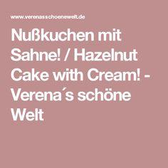 Nußkuchen mit Sahne! / Hazelnut Cake with Cream! - Verena´s schöne Welt